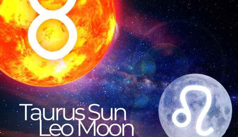 Taurus Sun Leo Moon