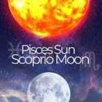 Pisces Sun Scorpio Moon: A Sensitive & Intuitive Personality