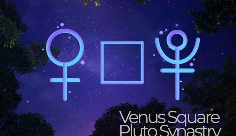 Venus Square Pluto Synastry