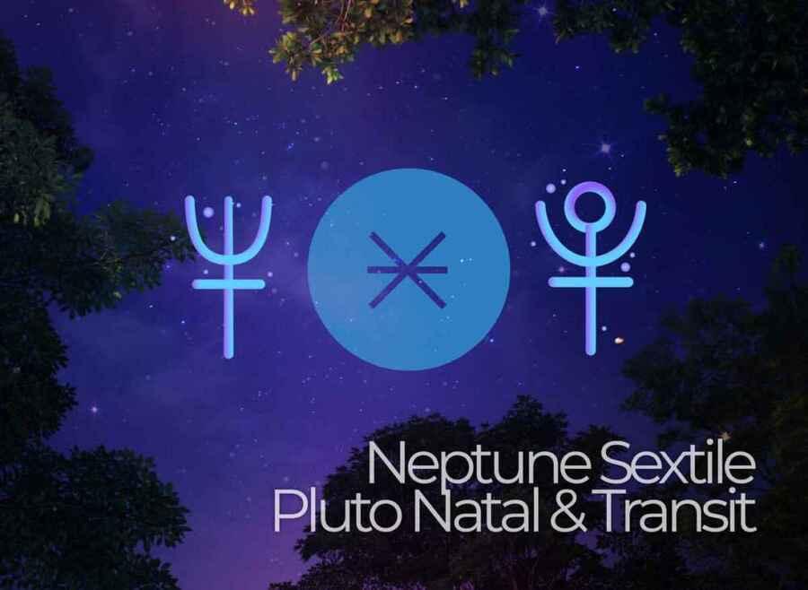 Neptune Sextile Pluto Natal & Transit