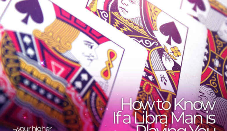 How to Know If a Libra Man is Playing You
