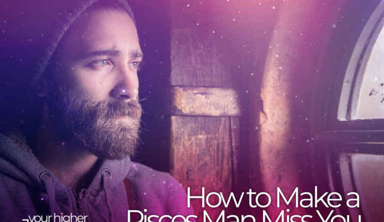 How to Make a Pisces Man Miss You